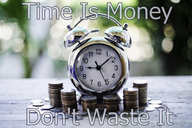 Time Is Money, Don't Waste It