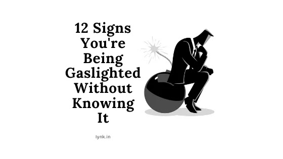 12 Signs You're Being Gaslighted Without Knowing It
