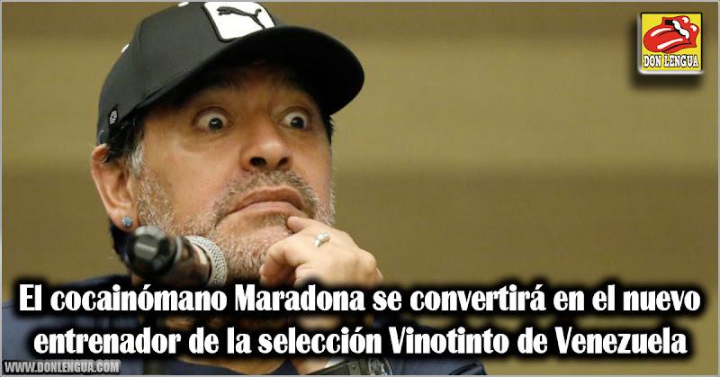 El cocainómano Maradona se convertirá en el nuevo entrenador de la selección Vinotinto de Venezuela