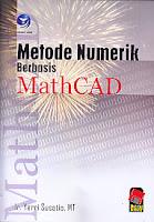 METODE NUMERIK BERBASIS MATHCAD Pengarang : Ir. YErri Susatio, MT Penerbit : Andi