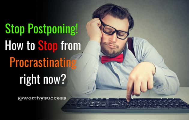 Stop Postponing - How to Stop from Procrastinating right now_
