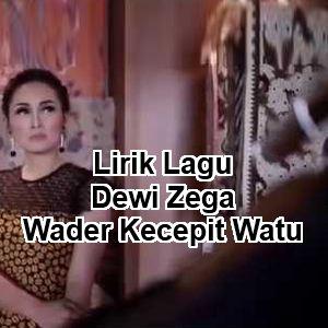 Lirik Lagu Dewi Zega - Wader Kecepit Watu