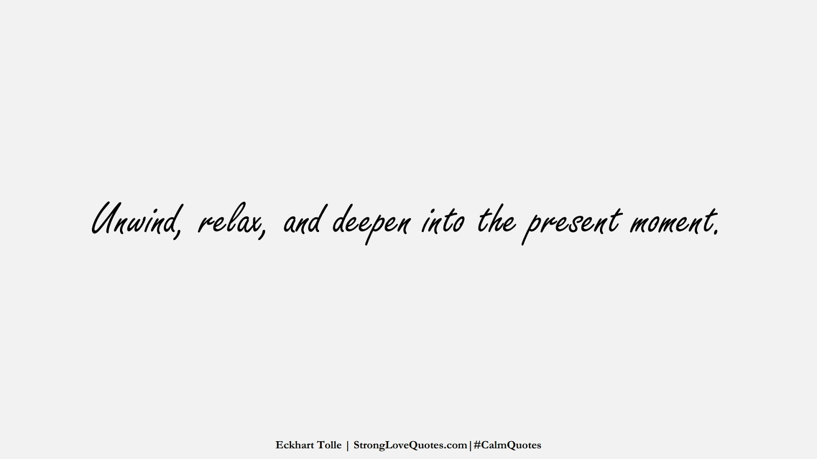 Unwind, relax, and deepen into the present moment. (Eckhart Tolle);  #CalmQuotes
