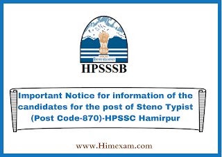 Important Notice for information of the candidates for the post of Steno Typist (Post Code-870)-HPSSC Hamirpur