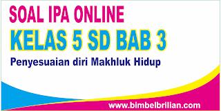 Soal IPA Online Kelas 5 SD BAB 3 Penyesuaian Diri Makhluk Hidup - Langsung Ada Nilainya