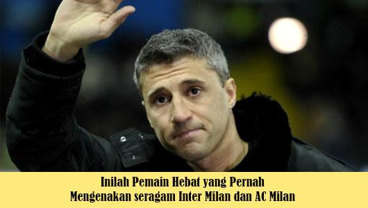 Inilah Pemain Hebat yang Pernah Mengenakan seragam Inter Milan dan AC Milan
