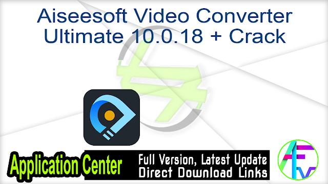 Aiseesoft Video Converter Ultimate 10.0.18 + Crack