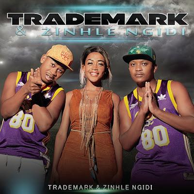 Trademark & Zinhle - Trademark & Zinhle (Álbum) [2016]