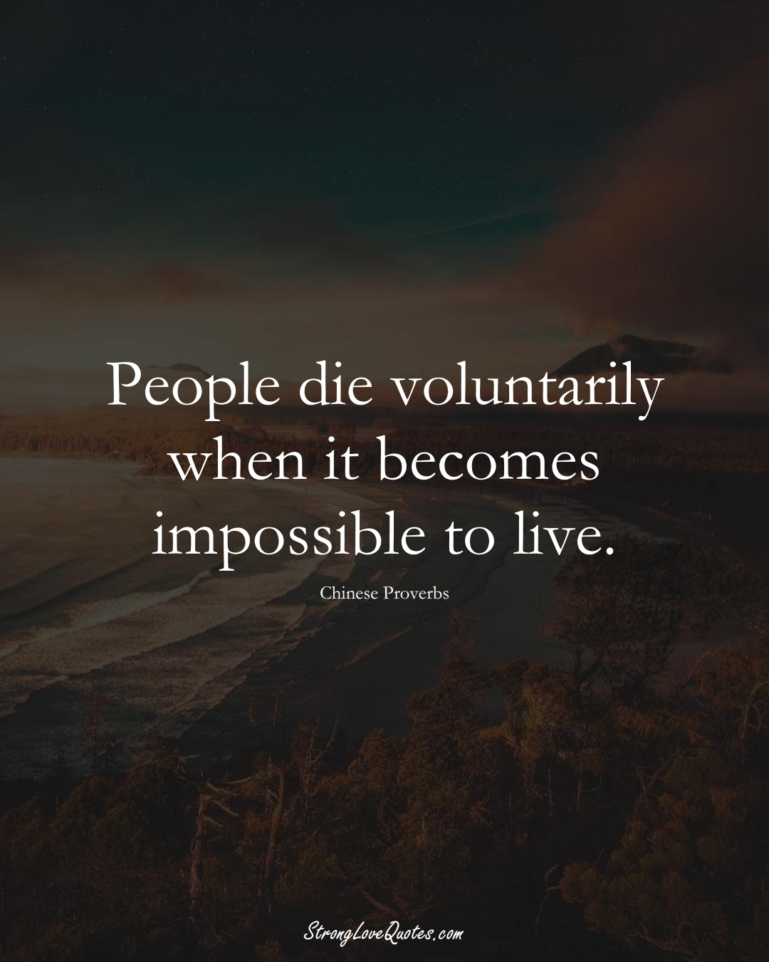 People die voluntarily when it becomes impossible to live. (Chinese Sayings);  #AsianSayings