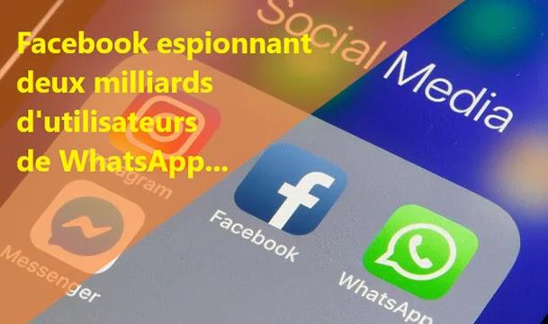 Facebook espionnant deux milliards d'utilisateurs de WhatsApp...