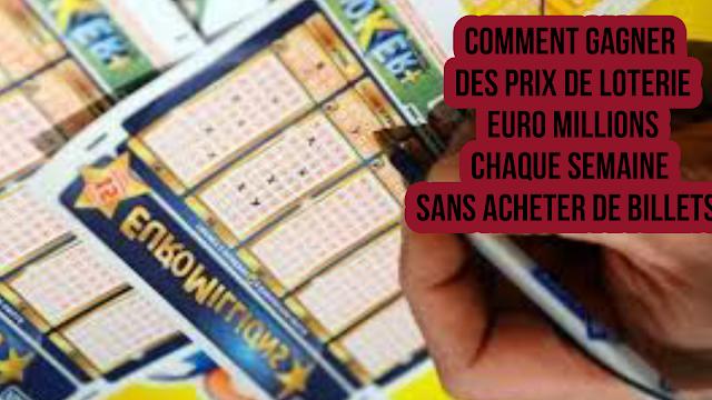 Comment gagner des prix de loterie Euro Millions, chaque semaine, sans acheter de billets