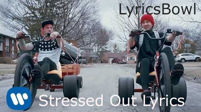 Stressed Out Lyrics | LyricsBowl