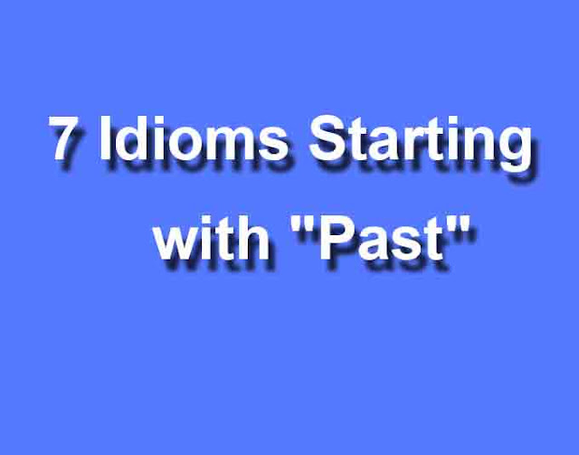 "7 Idioms Starting with ""Past"""