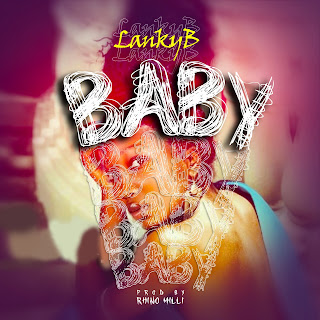 DOWNLOAD MP3: LankyB - Baby (Prod. by Rhino Milli)