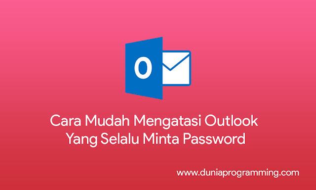 Cara Mudah Mengatasi Outlook Yang Selalu Minta Password