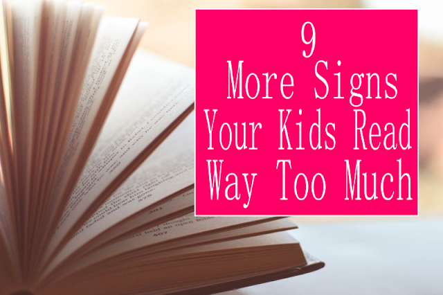 9 More Signs Your Kids Read Way Too Much -- Is it possible for kids to read too much? If you have a bookworm kid, you know that the struggle is real! Can you relate?  {posted @ Unremarkable Files}