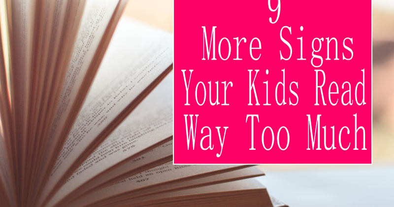 Unremarkable Files: 9 More Signs Your Kids Read Way Too Much
