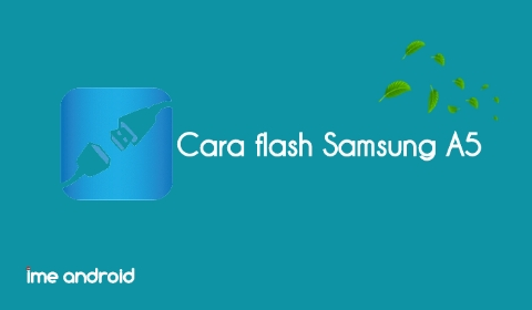 Cara flash hp Samsung A5 via Odin