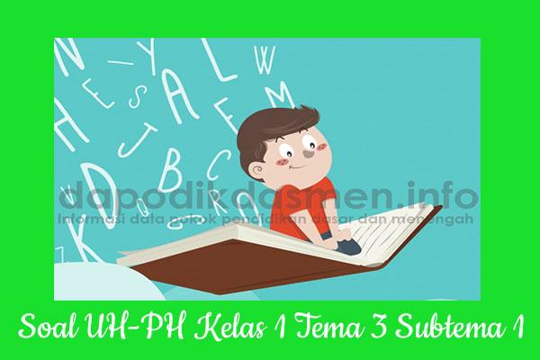 Soal UH PH Kelas 1 Tema 3 Subtema 1 Kurikulum 2013