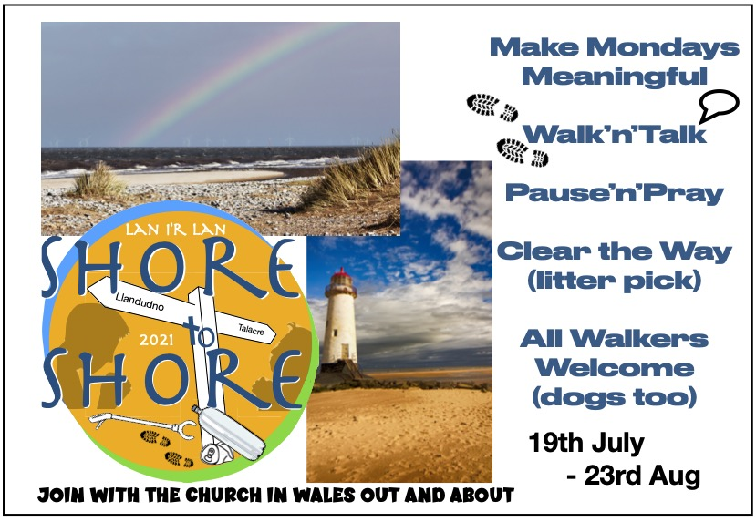 """Text Reads: """"LAN I'R LAN. SHORE TO SHORE 2021.  JOIN WITH THE CHURCH IN WALES OUT AND ABOUT.  Make Mondays Meaningful. Walk'n'Talk, Pause'n'Pray, Clear the Way (litter pick), All Walkers Welcome (dogs too), 19th July - 23rd Aug."""