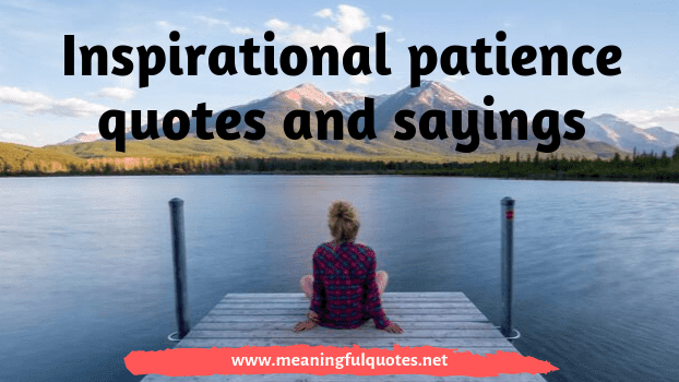 Inspirational patience quotes and sayings