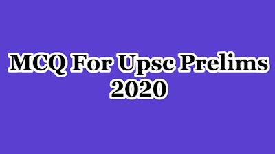 MCQ For Upsc Prelims 2020