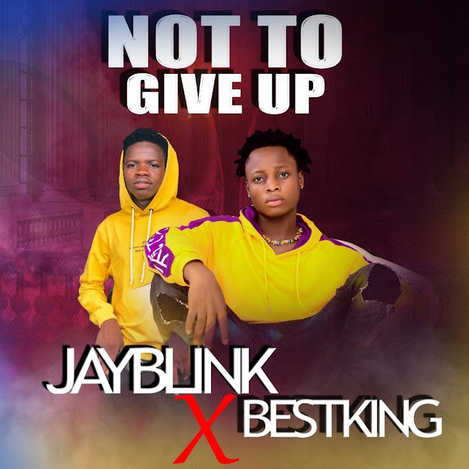 Jayblink ft Bestking - Not To Give Up