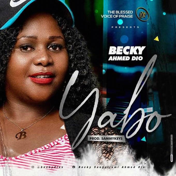DOWNLOAD Mp3: Becky Ahmed Dio - Yabo (Prod. By SammyKeys)