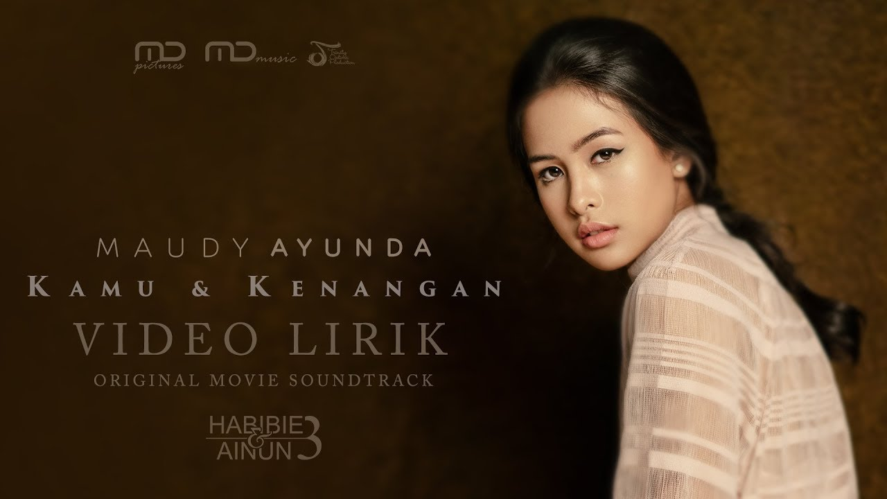 Lagu Kamu & Kenangan ~ Maudy Ayunda (Ost. Habibie & Ainun 3)