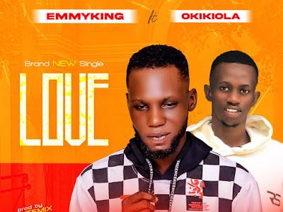 Emmyking Ft Okikiola ~ Love (Prod By Ritemix)