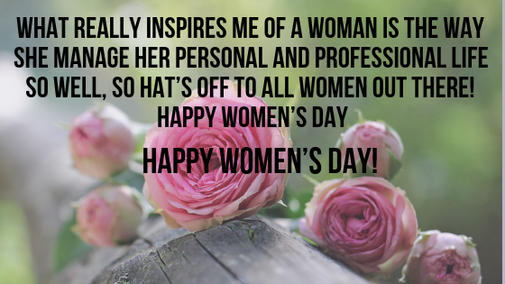 What really inspires me of a woman is the way she manage her personal and professional life so well, so hat's off to all women out there! Happy Women's Day