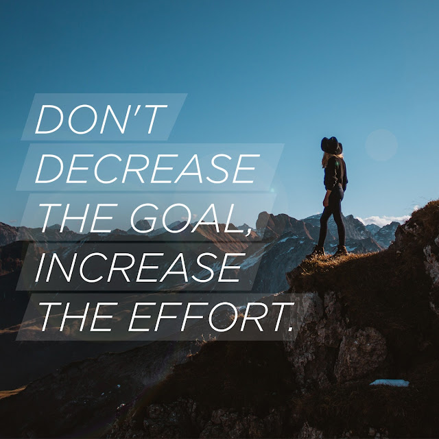 Don't Decrease The Goal Increase The Effort