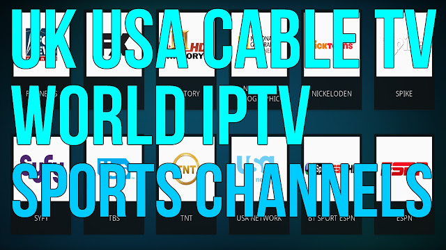 BEST LIVE TV IPTV ADDON FOR KODI 2017 WORLD IPTV UK USA TV - CABLE TV CHANNELS - HD LIVE SPORTS
