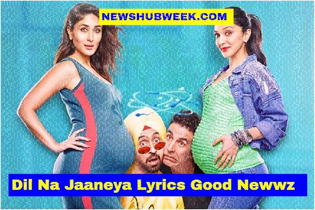 Dil Na Jaaneya Lyrics Good Newwz Akshay Kumar
