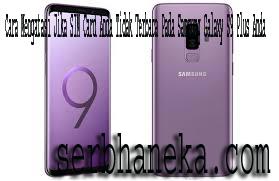 Cara Mengatasi Jika SIM Card Anda Tidak Terbaca Pada Samsung Galaxy S9 Plus Anda 1