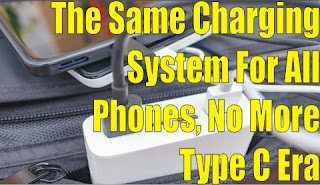 The Same Charging System For All Phones, No More Type C Era, A Setback For Apple