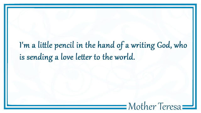 I'm a little pencil in the hand of a writing God Mother Teresa quotes
