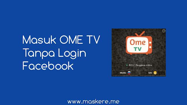 Cara masuk OME TV tanpa login Facebook