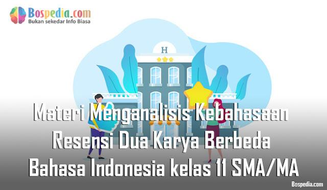 Materi Menganalisis Kebahasaan Resensi Dua Karya yang Berbeda Mapel Bahasa Indonesia kelas 11 SMA/MA