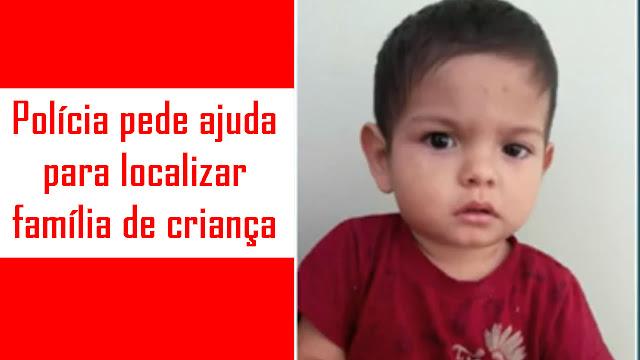 Polícia Civil divulga foto de criança e pede ajuda para achar famíli