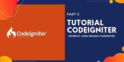 Tutorial Codeigniter #5: Membuat  Login Dengan Codeigniter