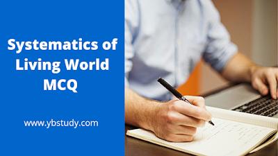 Systematics of Living World MCQ