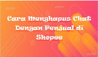 Cara Menghapus Chat Dengan Penjual di Shopee