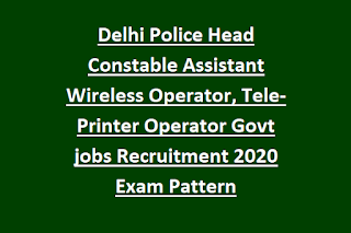 Delhi Police Head Constable Assistant Wireless Operator, Tele-Printer Operator Govt jobs Recruitment 2020 Exam Pattern, Physical Tests