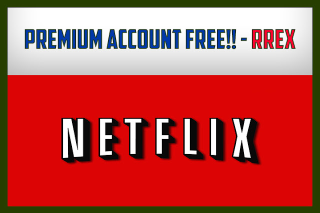 Netflix Premium Account Free By RRex