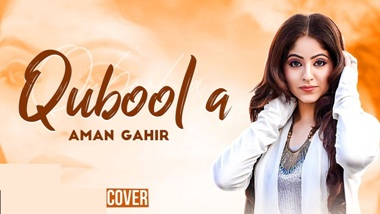 Qubool A (Cover Song) Lyrics - Aman Gahir