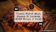 Tempat Makan Wajib Singgah Di Kelantan @ KBB Burger & Steak Kota Bharu