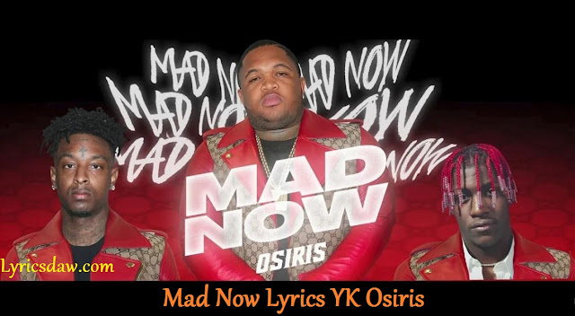Mad Now Lyrics YK Osiris