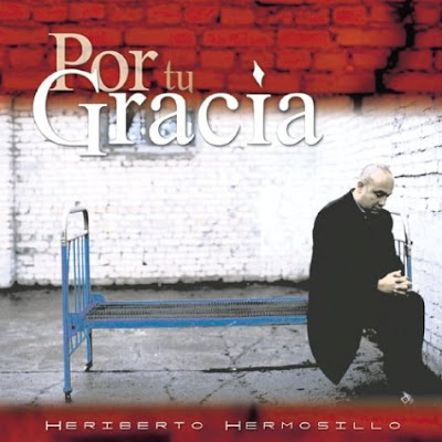 Heriberto Hermosillo-Por Tu Gracia-