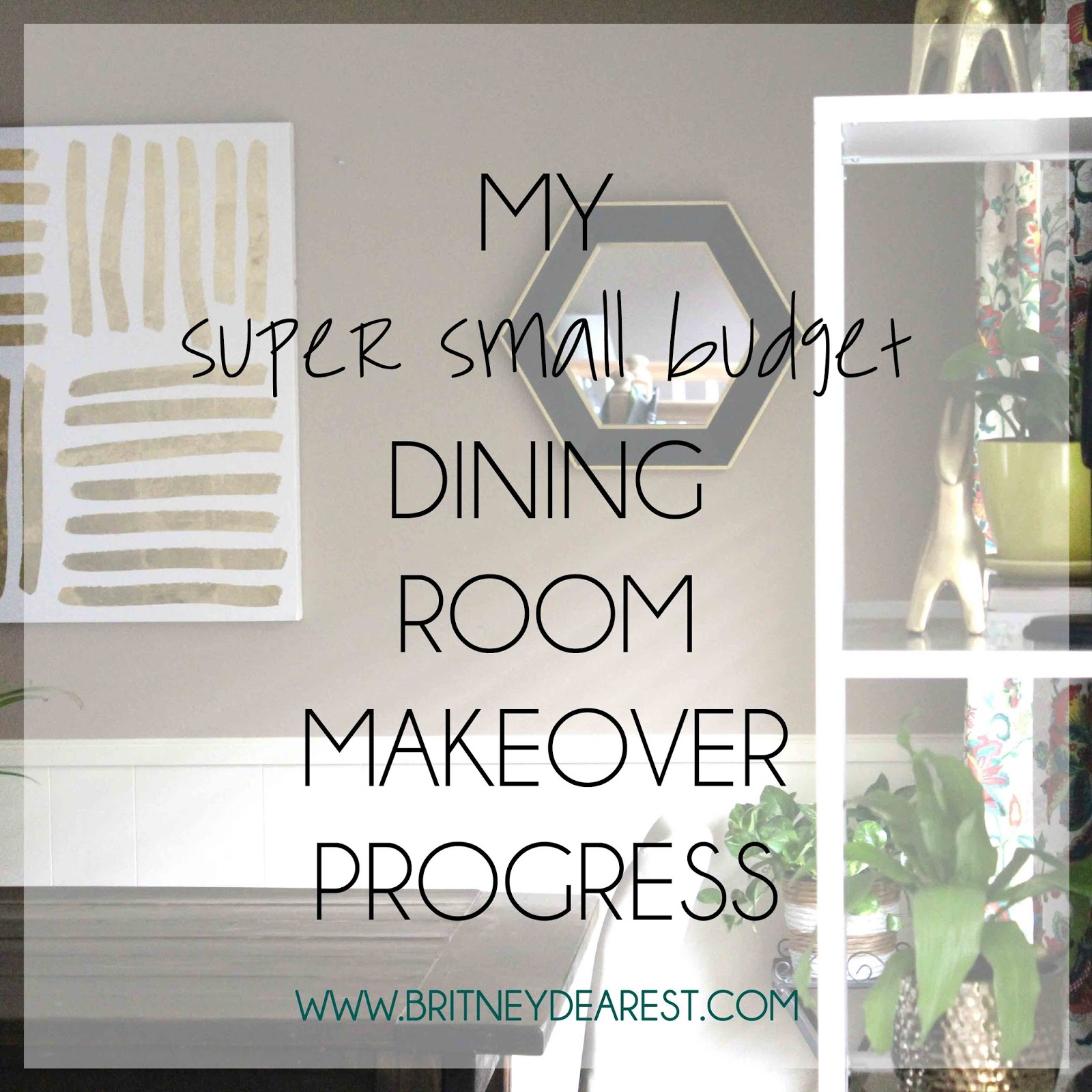 diy small living room makeover rooms with brown leather furniture britney dearest the progression of my dining home decorations budget how to